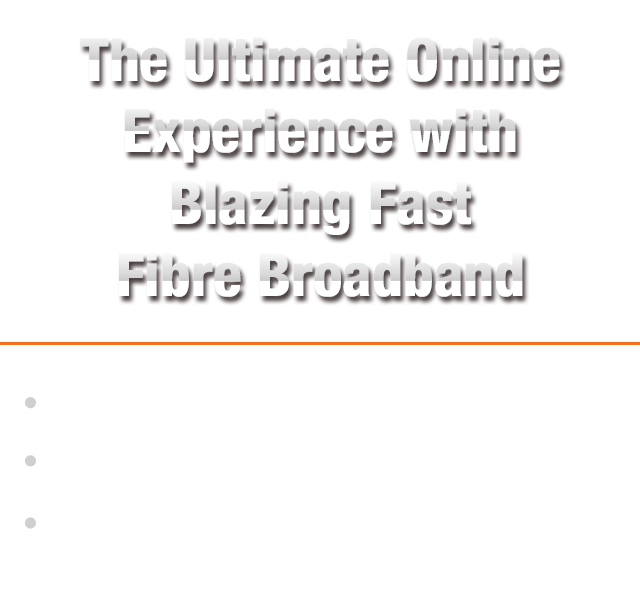 The Ultimate Online Experience with Blazing Fast Fibre Broadband
